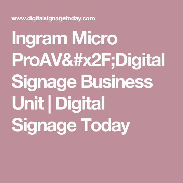 Ingram Micro ProAV/Digital Signage Business Unit | Digital Signage Today