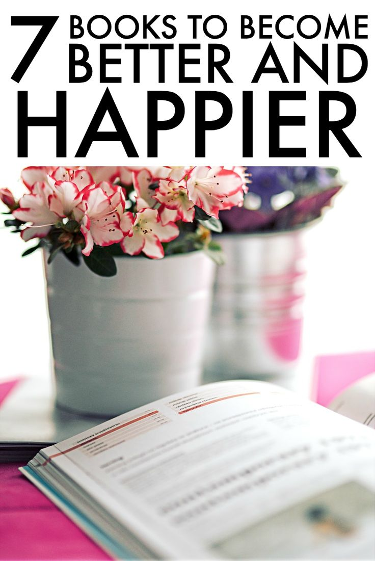 7 Books To Become A Better and Happier You. Books have the power to change your entire perspective on life. Books can transform your way of thinking and enable you to grow stronger in different aspects of your life, depending on what you want to improve on.