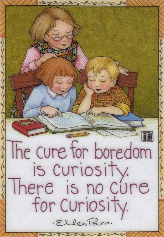Cure for boredom...Mary Englebreit, Adventure Time, Boredom Quotes, The Cure, Book, Angel Art Knits, Mary Engelbreit, Favorite Quotes, Englebreit Art