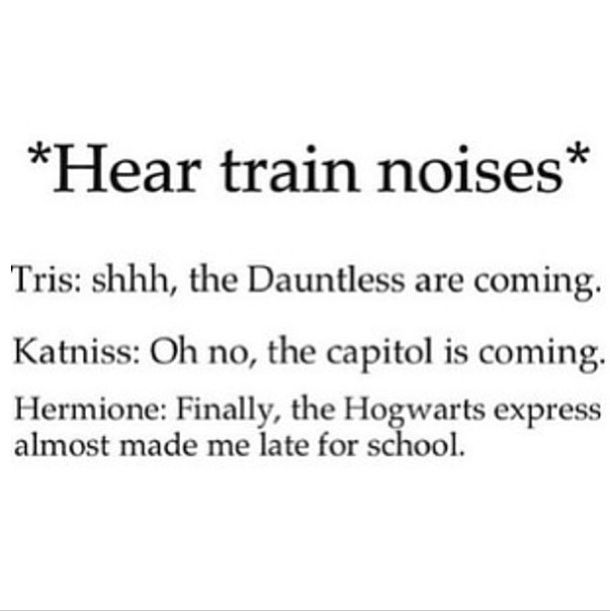 What happens when you hear trains: Divergent, The Hunger Games, and Harry Potter