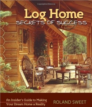 log home secrets of success an insiders guide to making your dream home a reality