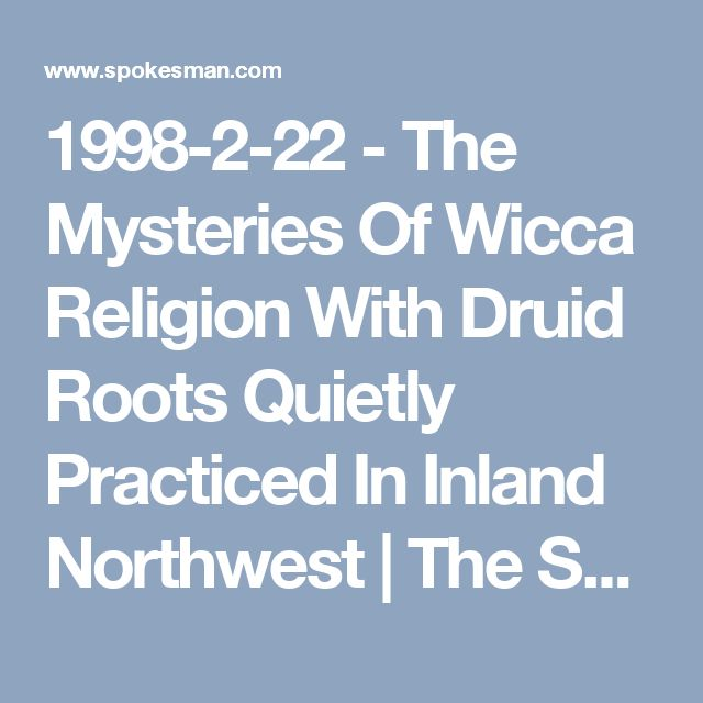 1998-2-22 - The Mysteries Of Wicca  Religion With Druid Roots Quietly Practiced In Inland Northwest | The Spokesman-Review