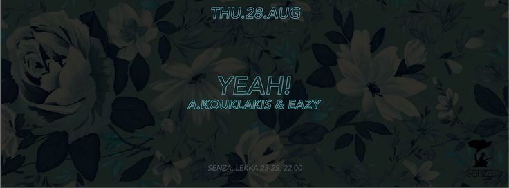 28 AUG | YEAH! Senza, 22:00 event: https://www.facebook.com/events/1445960255687460/