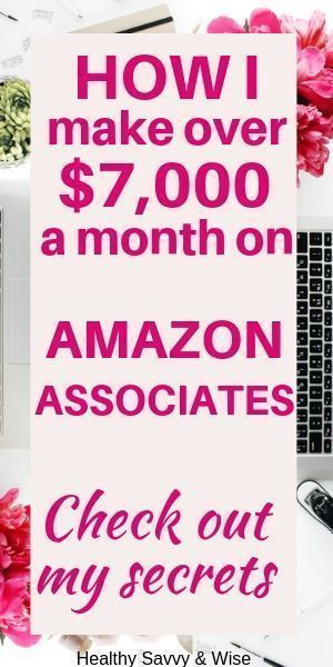 How I make over $7,000/month on Amazon Associates – Healthy, Savvy & Wise  Work from Home   Blogging   Productivity