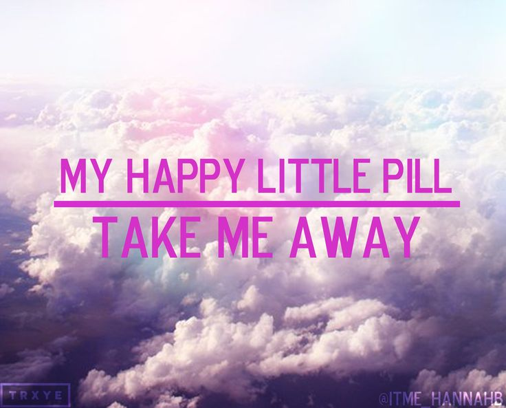 My happy little pill, Take me away, Dry my eyes, Bring colors to my skies, My sweet little pill, Tame my hunger, Lie within, Numb my skin.