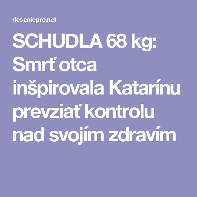 SCHUDLA 68 kg: Smrť otca inšpirovala Katarínu prevziať kontrolu nad svojím zdravím