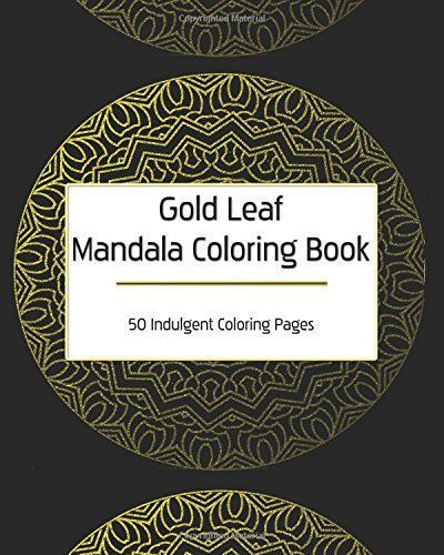 Introducing Gold Leaf Mandala Coloring Book 50 Indulgent Pages Metallic Series Volume 1 Buy
