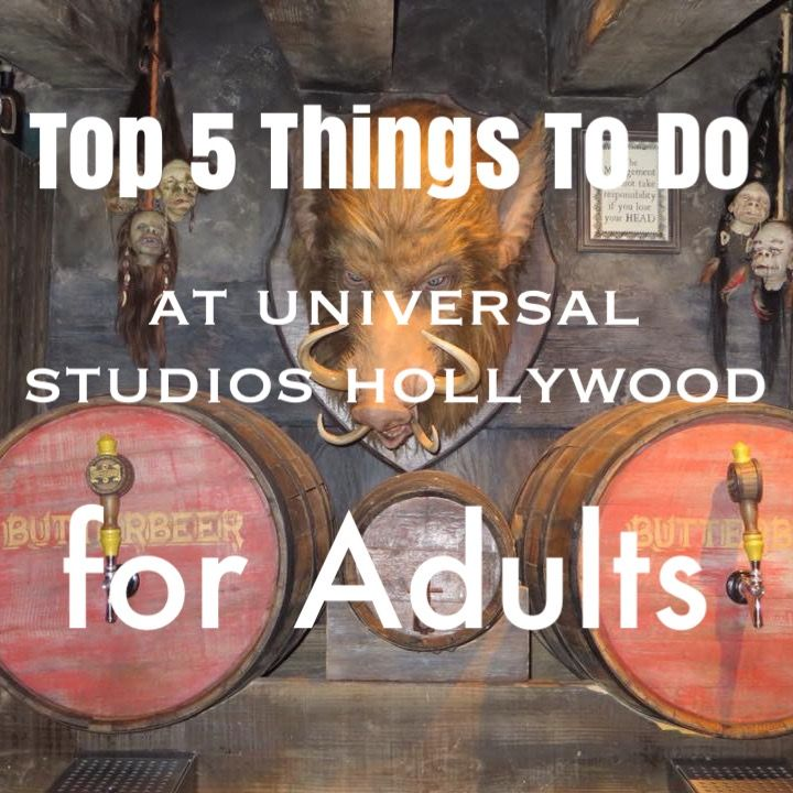 Here are the Top 5 Things to Do at Universal Studios Hollywood for Adults