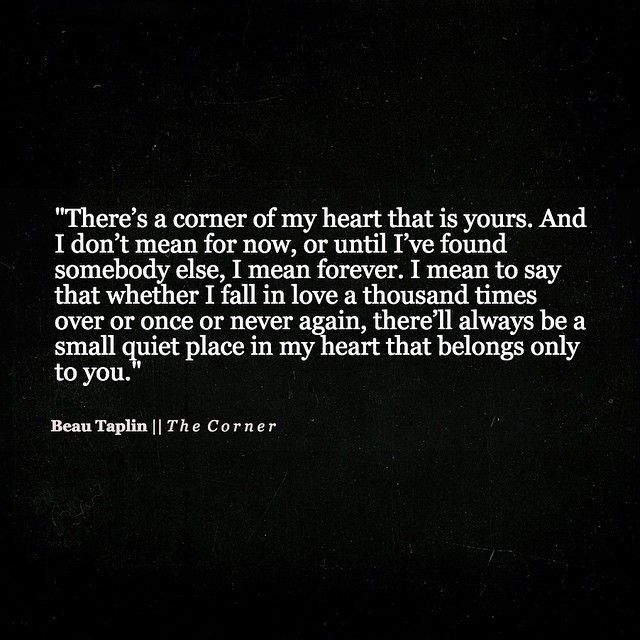True. Of both the people I have loved. True love never goes away completely. You will still always care. And a piece of your heart is forever dedicated to someone you truly loved.: