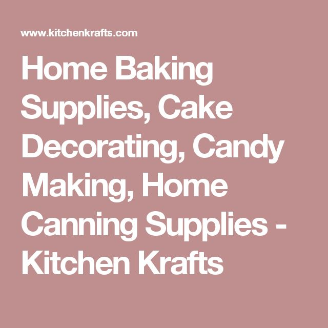 Home Baking Supplies, Cake Decorating, Candy Making, Home Canning Supplies - Kitchen Krafts