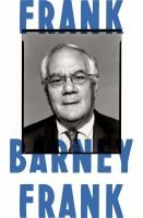 Frank : a life in politics from the Great Society to same-sex marriage by Barney Frank. How did a disheveled, intellectually combative gay Jew with a thick accent become one of the most effective (and funniest) politicians of our time?  Growing up in Bayonne, New Jersey, the fourteen-year-old Barney Frank made two vital discoveries about himself: he was attracted to government, and to men.