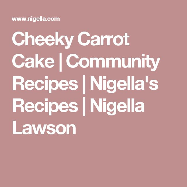 Cheeky Carrot Cake | Community Recipes | Nigella's Recipes | Nigella Lawson