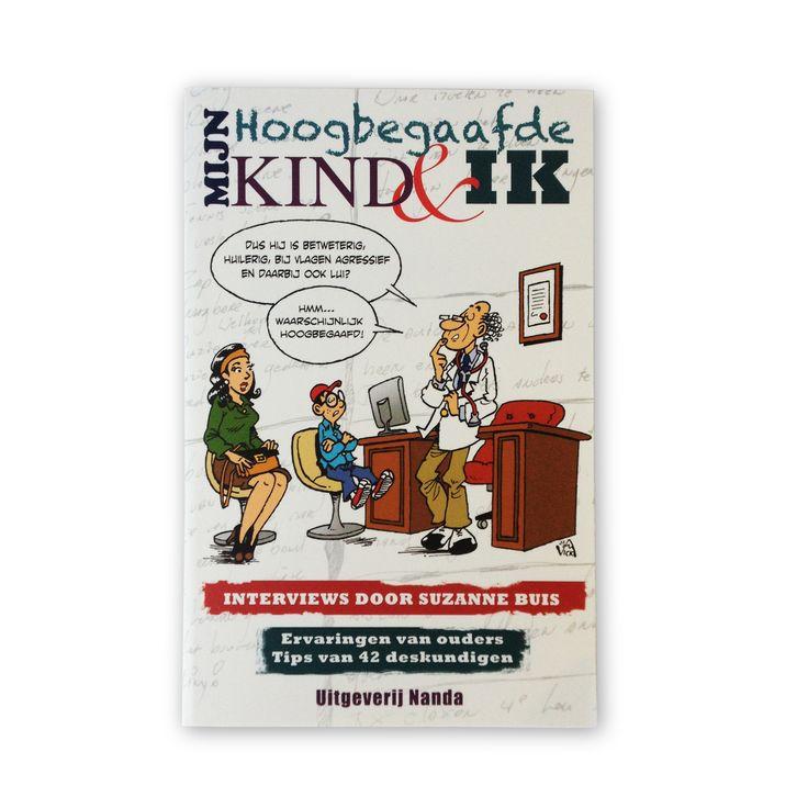 Mijn hoogbegaafde kind en ik, interviews door Suzanne Buis, met tips van 42 deskundigen, Uitgeverij Nanda, illustraties Striptekenaar Vick