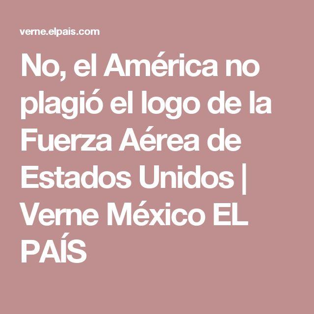No, el América no plagió el logo de la Fuerza Aérea de Estados Unidos | Verne México EL PAÍS