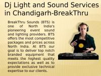 Contact Break thru sounds for best Dj light and Sound Services in Chandigarh. Our company will offer high quality Dj setup for wedding, functions and various events. For more info visit at www.breakthrusounds.co.in