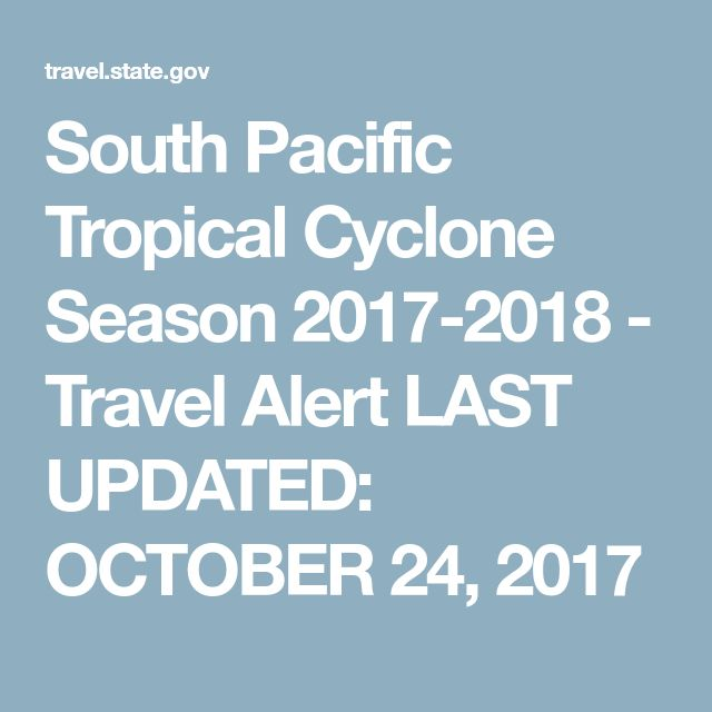 South Pacific Tropical Cyclone Season 2017-2018 - Travel Alert LAST UPDATED: OCTOBER 24, 2017