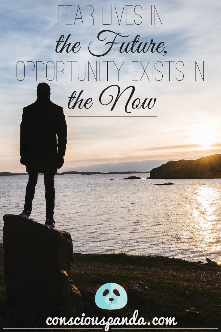 Fear Lives in the Future, Opportunity Exists in the Now