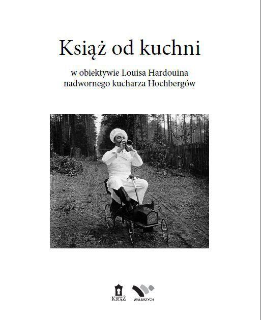 Książ od kuchni w obiektywie Louisa Hardouina nadwornego kucharza Hochbergów. - Książki