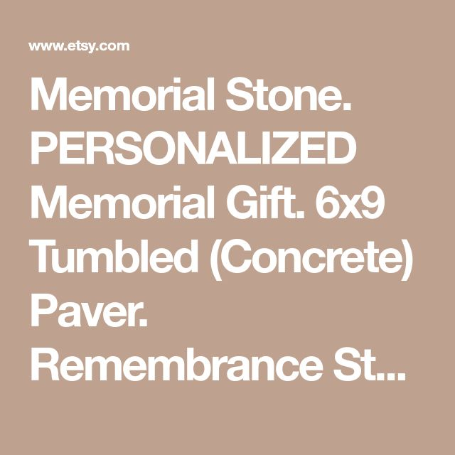 Memorial Stone. PERSONALIZED Memorial Gift. 6x9 Tumbled (Concrete) Paver. Remembrance Stone. In loving memory gift. Custom Sympathy Gift