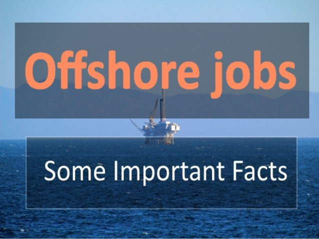 Some important facts about offshore jobs.
