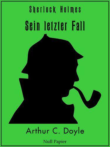 Arthur Conan Doyle: Sherlock Holmes - Sein letzter Fall und andere Geschichten: Vollständig überarbeitete korrigierte und illustrierte Fassung