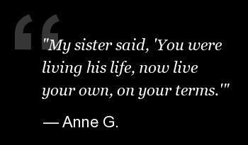"""My sister said, ""You were living his life, now live your own, on your terms."""