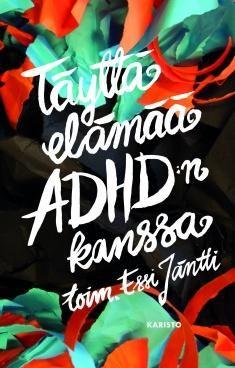Kuvaus: Täyttä elämää ADHD:n kanssa on kokoelma ADHD-oireisten ja heidän läheistensä omakohtaisia kirjoituksia. Elämänmakuinen kirja lisää kasvatus-, sosiaali- ja terveysalan ammattilaisten ymmärrystä oireyhtymästä ja toimii myös vertaistukena.
