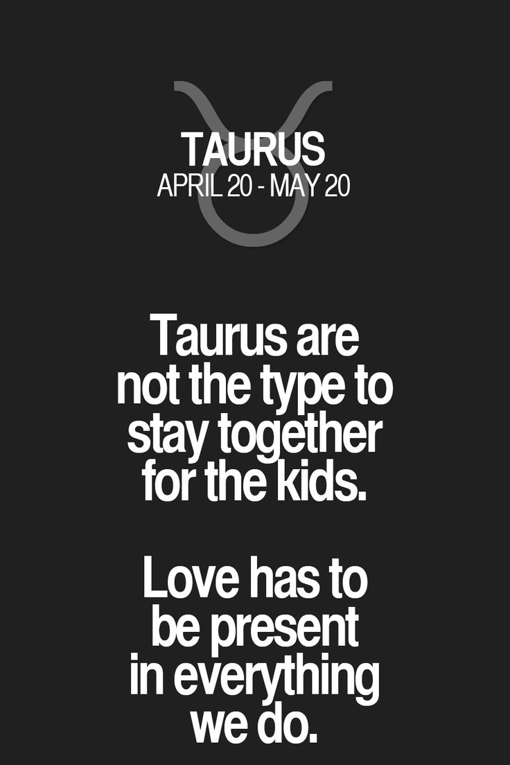 Taurus are not the type to stay together for the Love has to be present in everything we do. Taurus | Taurus Quotes | Taurus Zodiac Signs