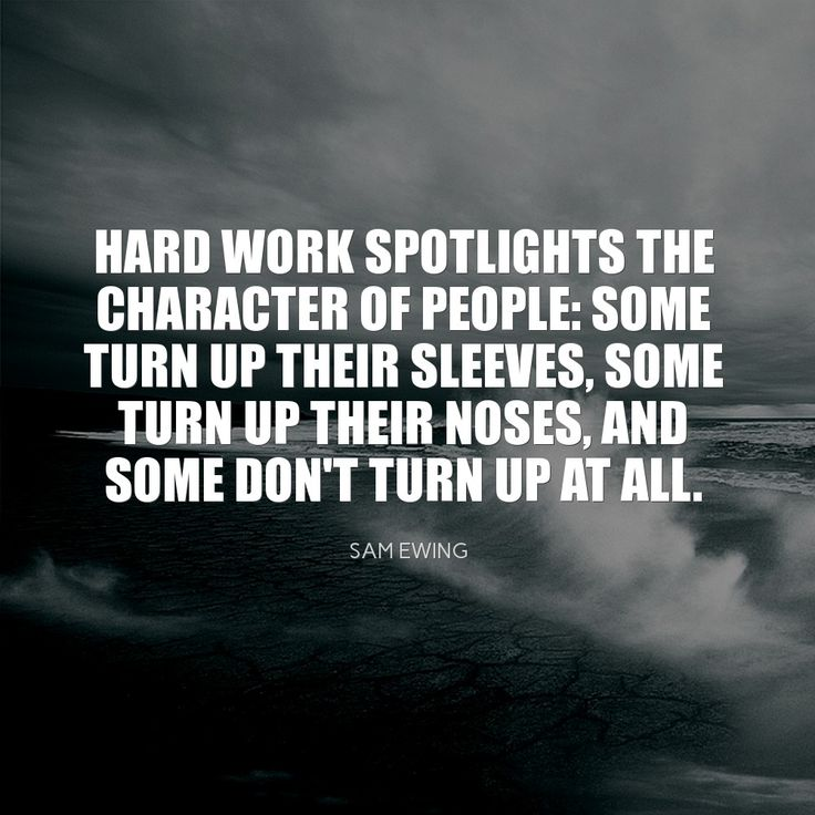 Hard work spotlights the character of people: some turn up their sleeves, some turn up their noses, and some don't turn up at all. ~ Sam Ewing #success #quote