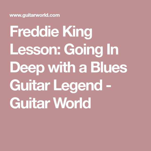 Freddie King Lesson: Going In Deep with a Blues Guitar Legend - Guitar World