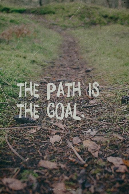 Ghandi Quotes: The path is the goal. | Kate made this with Spoken.ly
