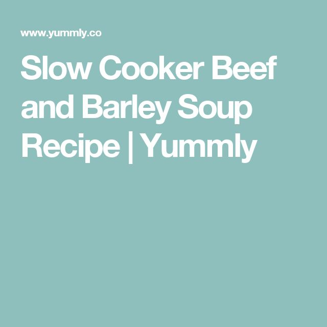Slow Cooker Beef and Barley Soup Recipe | Yummly