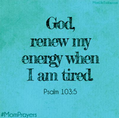 "God, renew my energy when I am tired. ""who satisfies you with good so that your youth is renewed like the eagle's."" Psalm 103:5"