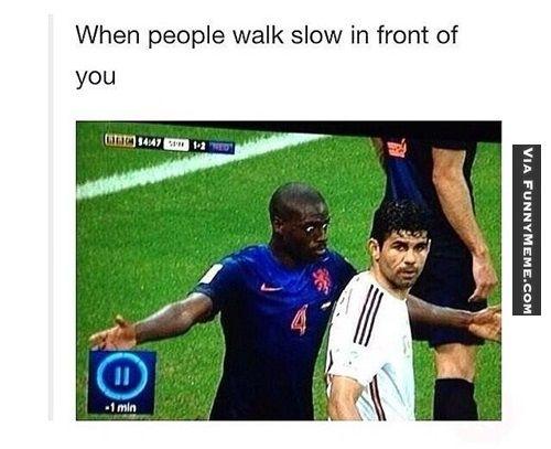 Funny memes Hurry up slowpoke!...
