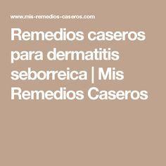 Remedios caseros para dermatitis seborreica | Mis Remedios Caseros