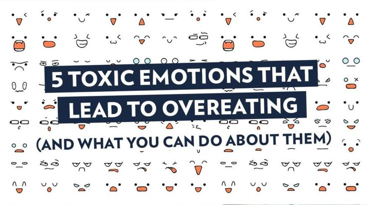 5 Toxic Emotions That Lead To Overeating (And What You Can Do About Them)