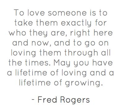 Mr. Rogers was the best. And Mrs. Rogers helped him learn this (she told me).