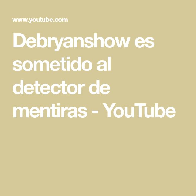 Debryanshow es sometido al detector de mentiras - YouTube