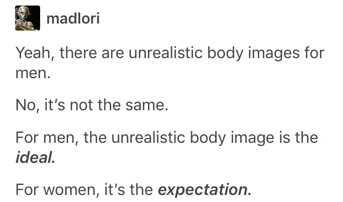 Not to mention guys are the ones coming up with Superman and the Hulk and shit, while guys are STILL the ones creating unrealistic body expectations for women.