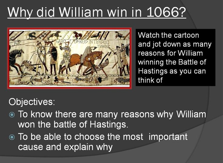 This is used as an assessment lesson Objectives: To know there are many reasons why William won the battle of Hastings. To be able to choose the most important cause and explain why