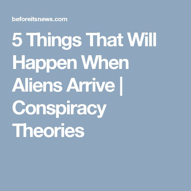 5 Things That Will Happen When Aliens Arrive | Conspiracy Theories