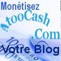 Comment gagner de l'argent avec son blog, apprenez à utiliser votre blog et developper vos revenus grâce à la boutique Atoocash et ses partenaires.