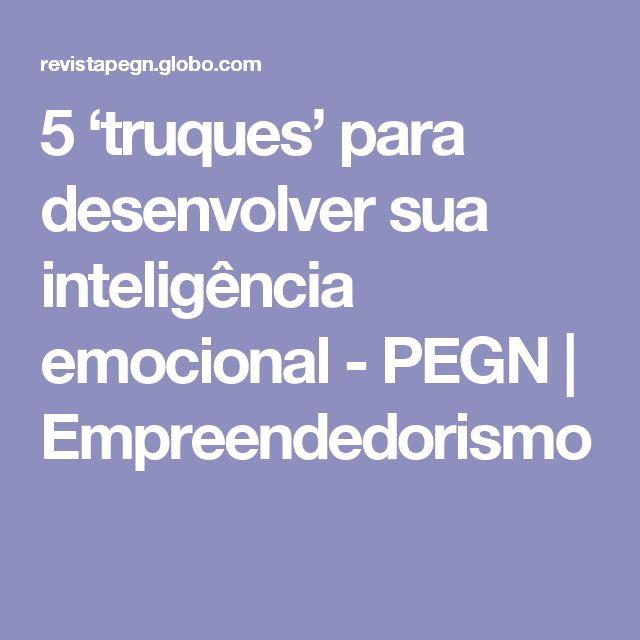 5 'truques' para desenvolver sua inteligência emocional - PEGN | Empreendedorismo