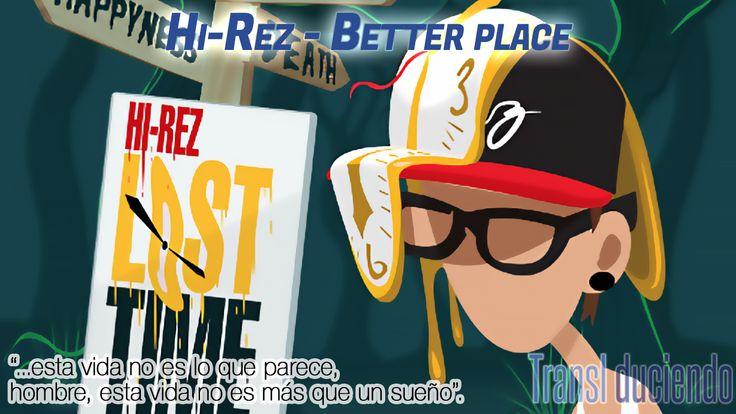 Traducción: #HiRez - #BetterPlace   #LostTime http://transl-duciendo.blogspot.com/2014/11/hi-rez-better-place-mejor-lugar.html