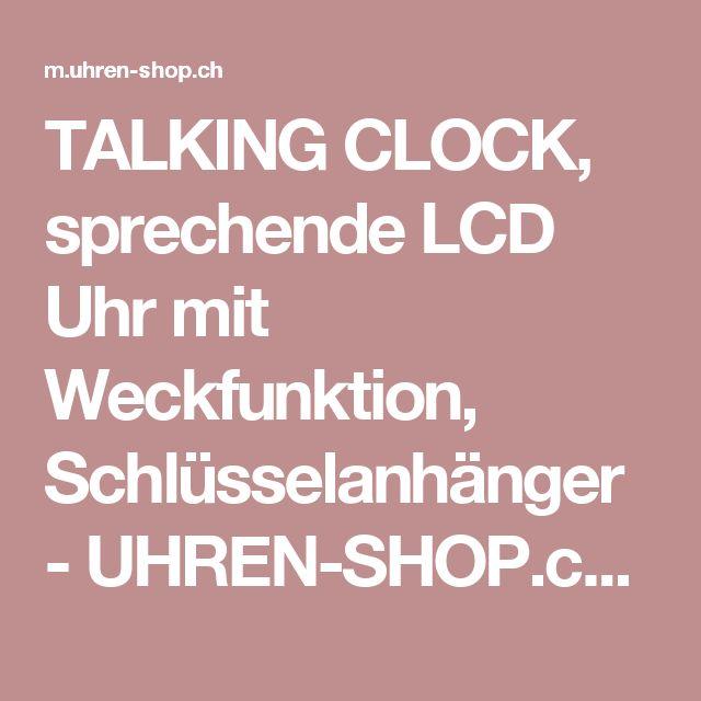 TALKING CLOCK, sprechende LCD Uhr mit Weckfunktion, Schlüsselanhänger - UHREN-SHOP.ch - Nr. 1 für Armband- Taschenuhren Wanduhren Wecker