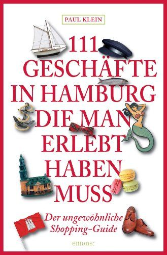 111 Geschäfte in Hamburg, die man gesehen haben muss von Paul Klein http://www.amazon.de/dp/3954512181/ref=cm_sw_r_pi_dp_lgHuvb13XFTJ0