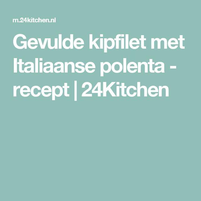 Gevulde kipfilet met Italiaanse polenta - recept | 24Kitchen, zonder ui is het fodmap
