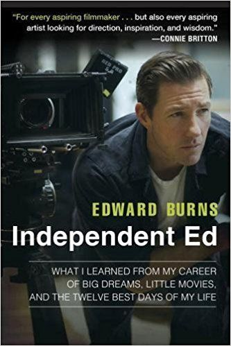 Independent Ed : What I learned from My Career of Big Dreams, Little Movies, and the Twelve Best Days of My Life: Amazon.co.uk: Edward Burns: 9781592409334: Books