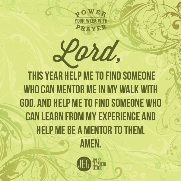 """""""Lord, this year help me to find someone who can mentor me in my walk with God. And help me to find someone who can learn from my experience and help me be a mentor to them. Amen."""" -Prayer"""