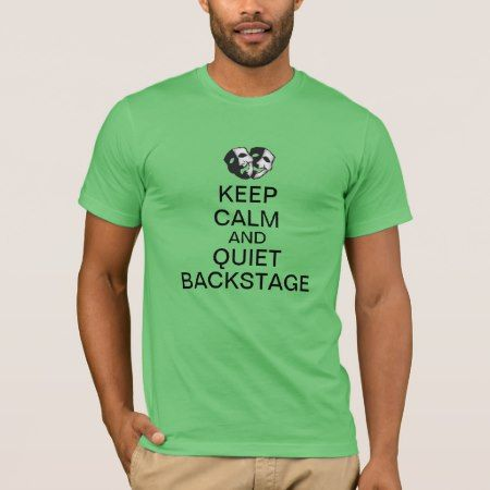 Keep Calm and Quiet Backstage! T-Shirt - click/tap to personalize and buy